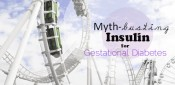 Myth-busting insulin for gestational diabetes